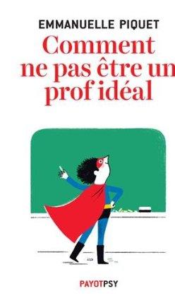 Image de Amazon.fr - Comment ne pas être un prof idéal - Emmanuelle Piquet - Livres