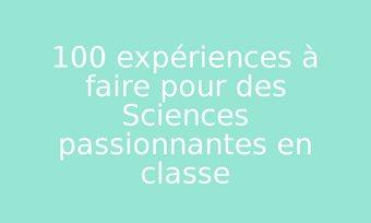 Image de 100 expériences à faire pour des Sciences passionnantes en classe
