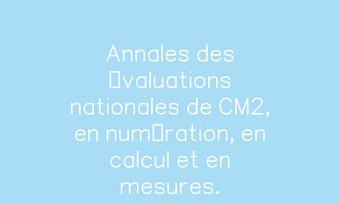 Image de Annales des évaluations nationales de CM2, en numération, en calcul et en mesures.