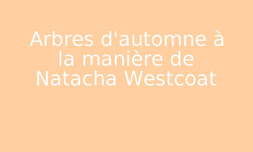 Arbres D Automne à La Manière De Natacha Westcoat Par