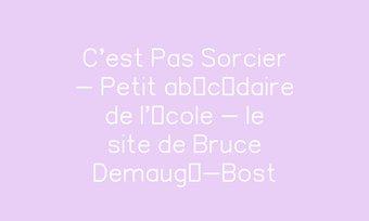 Image de C'est Pas Sorcier - Petit abécédaire de l'école - le site de Bruce Demaugé-Bost