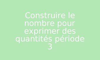 Image de Construire le nombre pour exprimer des quantités période 3