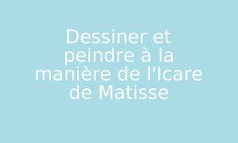 Image de Dessiner et peindre à la manière de l'Icare de Matisse