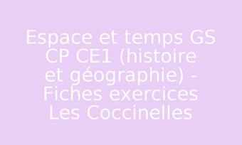 Image de Espace et temps GS CP CE1 (histoire et géographie) - Fiches exercices Les Coccinelles