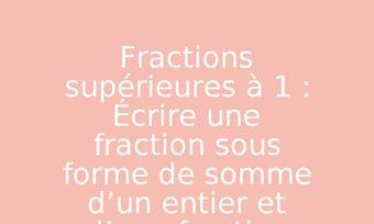 Image de Fractions supérieures à 1 : Écrire une fraction sous forme de somme d'un entier et d'une fraction inférieure à 1