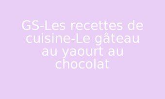 Image de GS-Les recettes de cuisine-Le gâteau au yaourt au chocolat