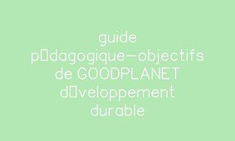 Image de guide pédagogique-objectifs de GOODPLANET développement durable