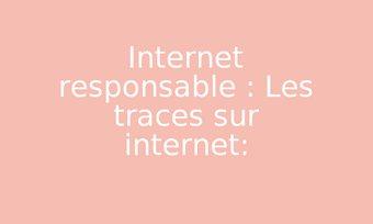 Image de Internet responsable : Les traces sur internet: