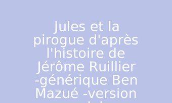 Image de Jules et la pirogue d'après l'histoire de Jérôme Ruillier -générique Ben Mazué -version anglais