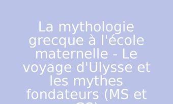 Image de La mythologie grecque à l'école maternelle - Le voyage d'Ulysse et les mythes fondateurs (MS et GS)