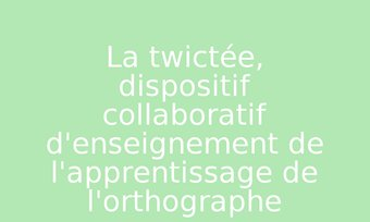 Image de La twictée, dispositif collaboratif d'enseignement de l'apprentissage de l'orthographe