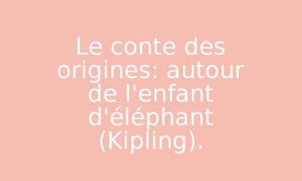 Image de Le conte des origines: autour de l'enfant d'éléphant (Kipling).