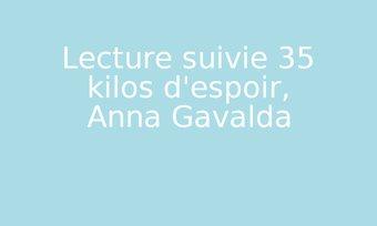 Image de Lecture suivie 35 kilos d'espoir, Anna Gavalda