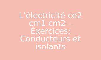 Image de L'électricité ce2 cm1 cm2 – Exercices: Conducteurs et isolants