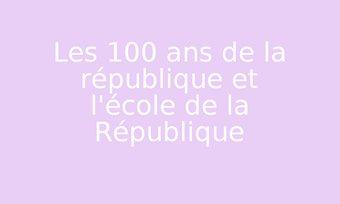 Image de Les 100 ans de la république et l'école de la République