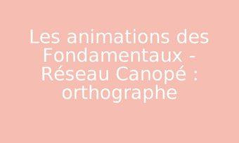 Image de Les animations des Fondamentaux - Réseau Canopé : orthographe