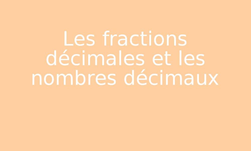 Les Fractions Decimales Et Les Nombres Decimaux Par Edumoov