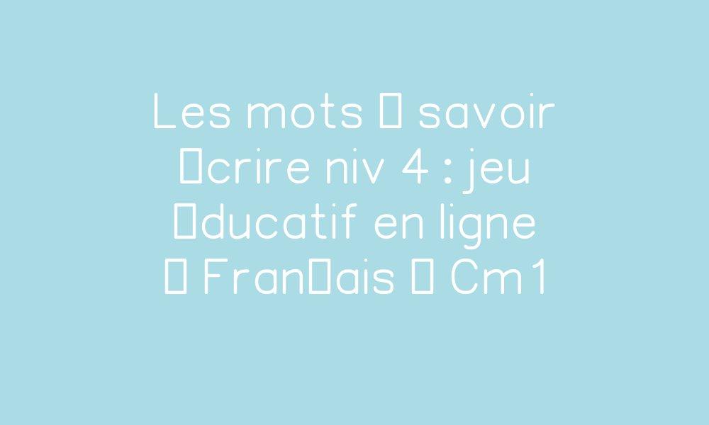 Les mots à savoir écrire niv 4 : jeu éducatif en ligne - Français - Cm1 par Pass-education.fr ...