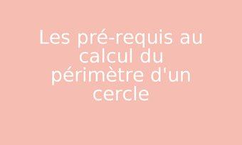 Image de Les pré-requis au calcul du périmètre d'un cercle