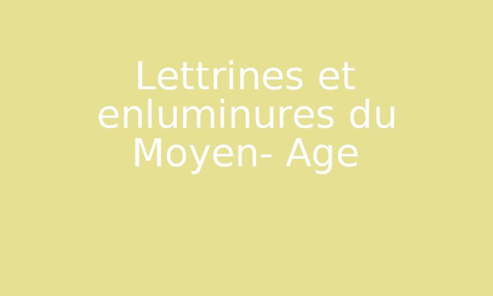 Lettrines Et Enluminures Du Moyen Age Par Edumoov