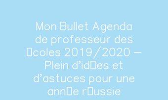 Image de Mon Bullet Agenda de professeur des écoles 2019/2020 - Plein d'idées et d'astuces pour une année réussie