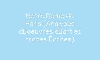 Image de Notre Dame de Paris (Analyses d'oeuvres d'art et traces écrites)