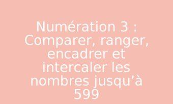 Image de Numération 3 : Comparer, ranger, encadrer et intercaler les nombres jusqu'à 599