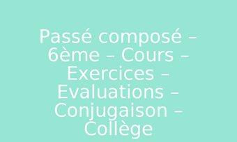 Image de Passé composé – 6ème – Cours – Exercices – Evaluations – Conjugaison – Collège