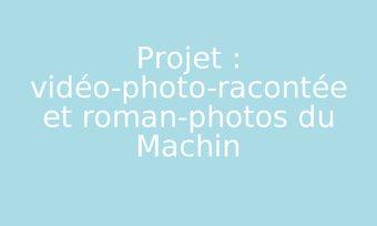 Image de Projet : vidéo-photo-racontée et roman-photos du Machin