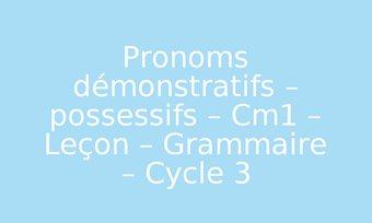 Image de Pronoms démonstratifs – possessifs – Cm1 – Leçon – Grammaire – Cycle 3