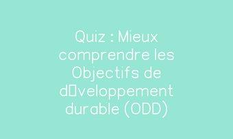 Image de Quiz : Mieux comprendre les Objectifs de développement durable (ODD)