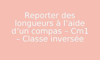 Image de Reporter des longueurs à l'aide d'un compas – Cm1 – Classe inversée