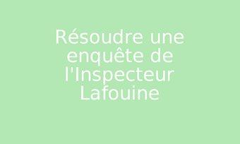 Image de Résoudre une enquête de l'Inspecteur Lafouine