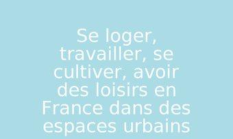 Image de Se loger, travailler, se cultiver, avoir des loisirs en France dans des espaces urbains