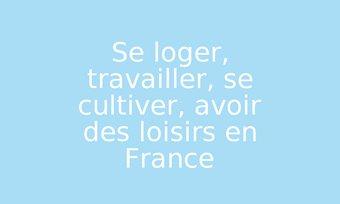 Image de Se loger, travailler, se cultiver, avoir des loisirs en France