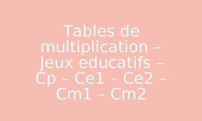 Tables De Multiplication Jeux Educatifs Cp Ce1 Ce2 Cm1 Cm2 Par Pass Education Fr Jenseigne Fr
