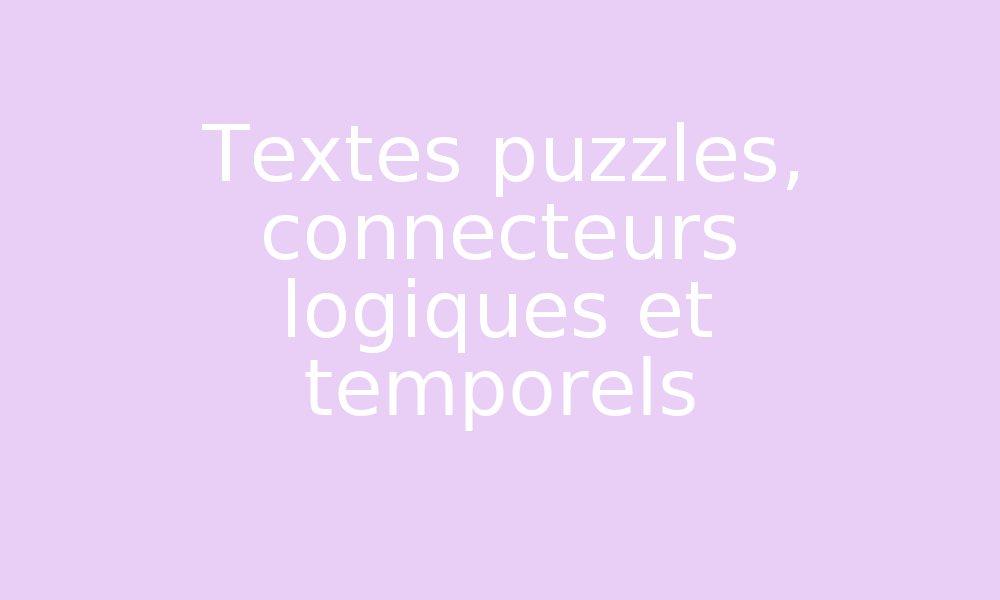 Textes Puzzles Connecteurs Logiques Et Temporels Par Edumoov Jenseigne Fr