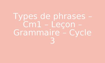 Image de Types de phrases – Cm1 – Leçon – Grammaire – Cycle 3