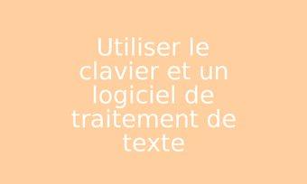 Image de Utiliser le clavier et un logiciel de traitement de texte